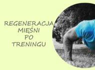 Jak przyśpieszyć regenerację mięśni po treningu?